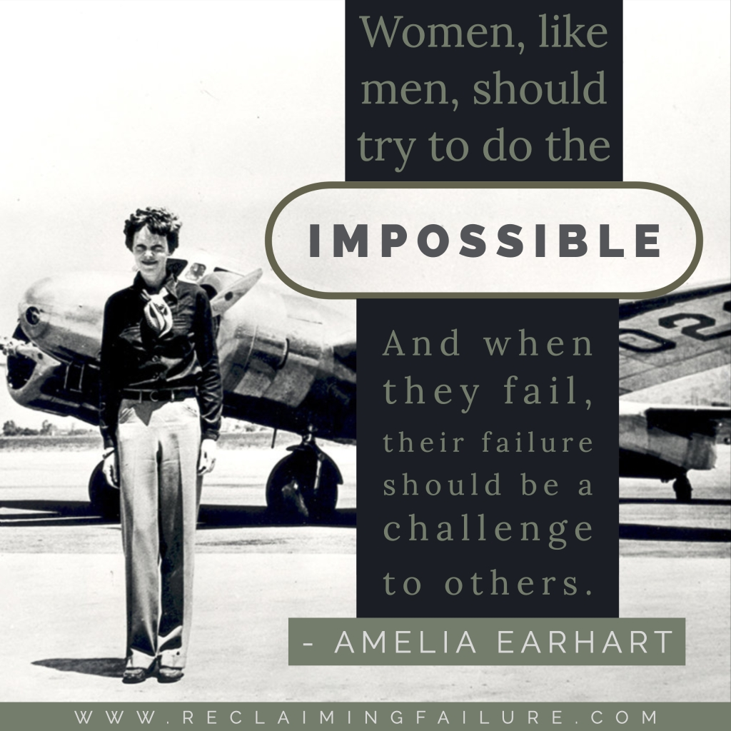 Women, like men, should try to do the impossible. And when they fail, their failure should be a challenge to others.Amelia Earhart
