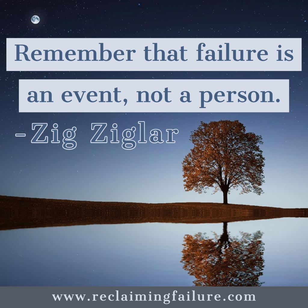 Remember that failure is an event, not a person.	Zig Ziglar