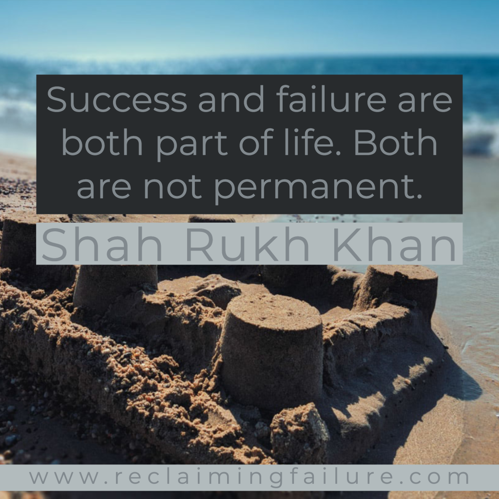 Success and failure are both part of life. Both are not permanent.	Shah Rukh Khan