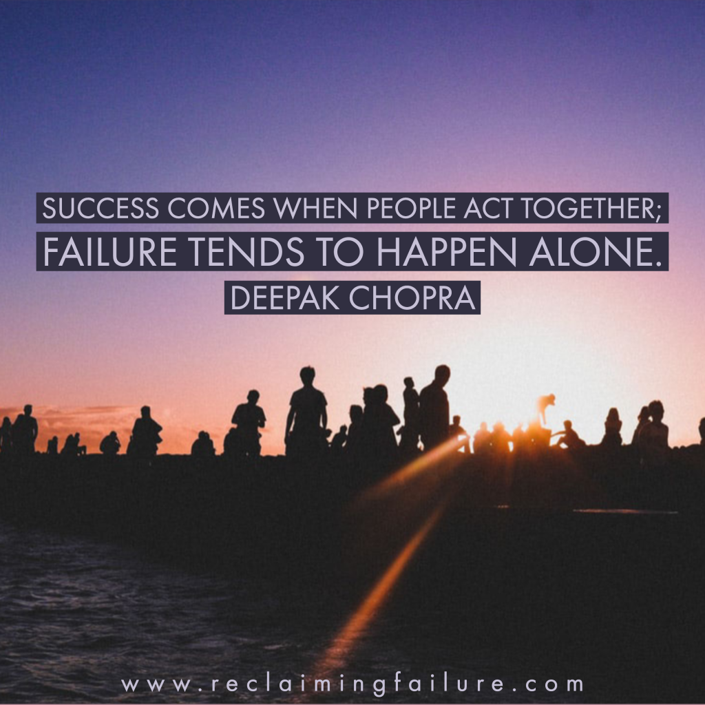 Success comes when people act together; failure tends to happen alone.	Deepak Chopra