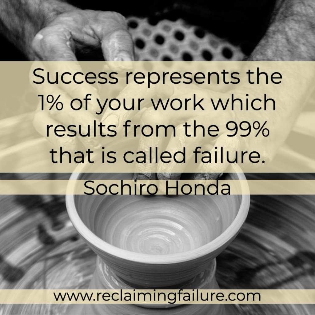 Success represents the 1% of your work which results from the 99% that is called failure.	Sochiro Honda
