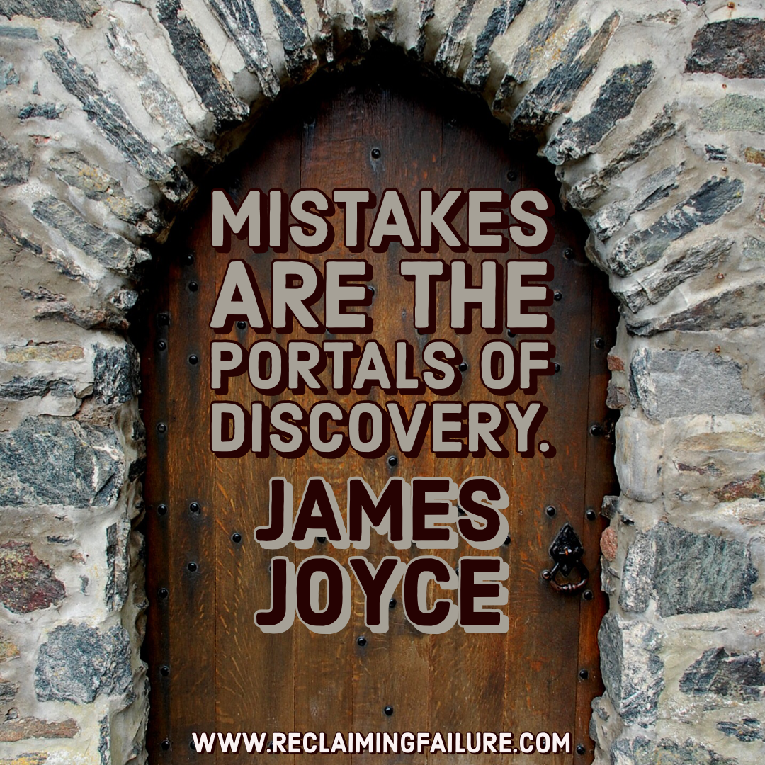 Mistakes are the portals of discovery.	James Joyce