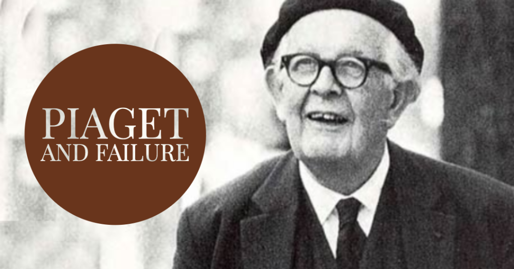Piaget and Failure