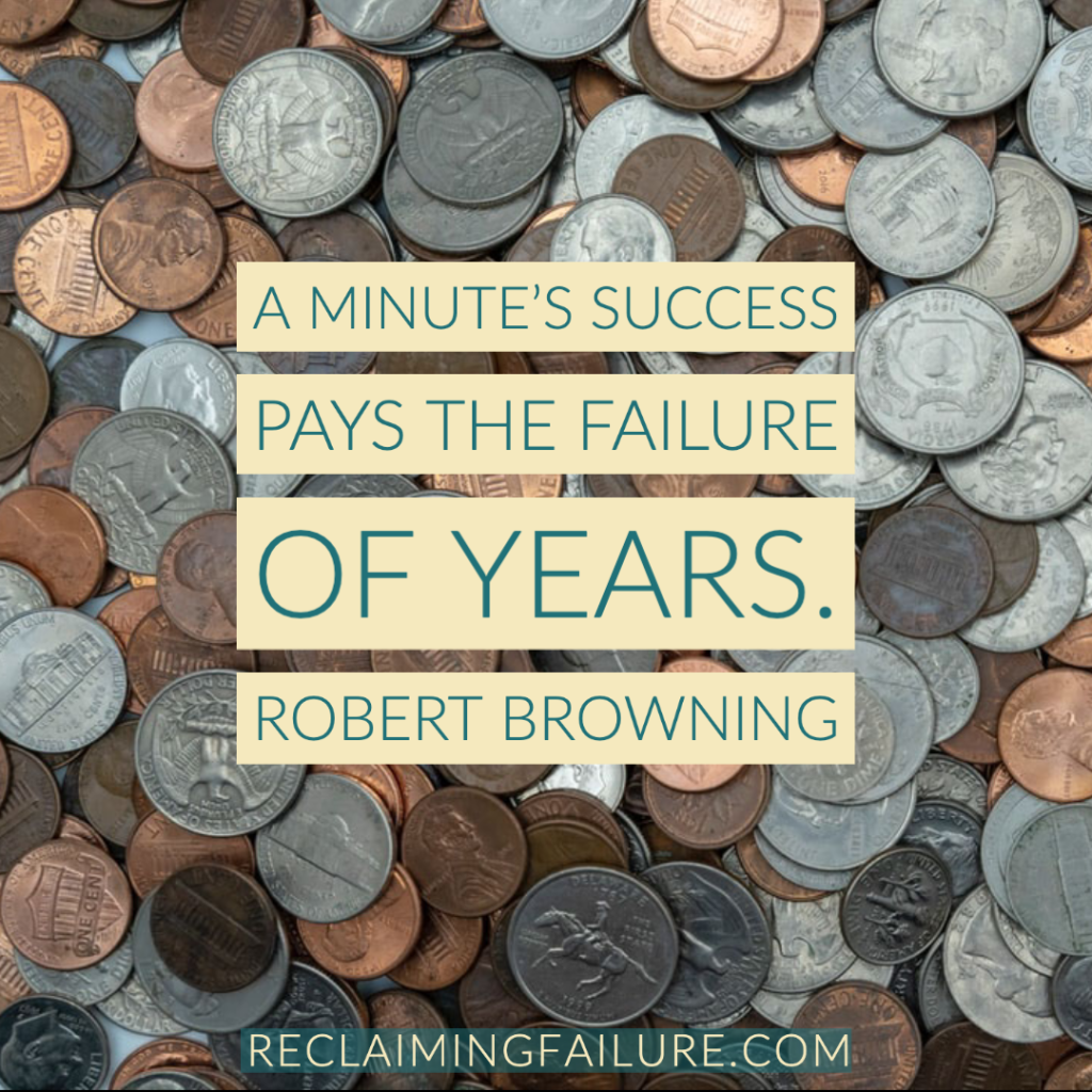A minute's success pays the failure of years.	Robert Browning