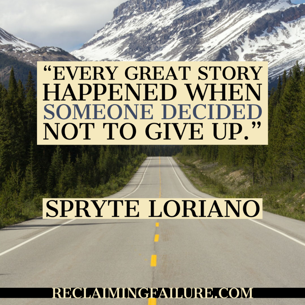 """Every great story happened when someone decided not to give up."" Spryte Loriano"