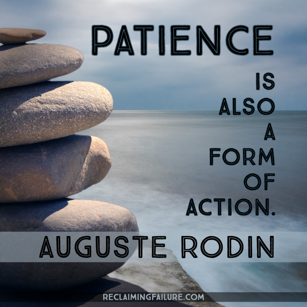 Patience is also a form of action. Auguste Rodin